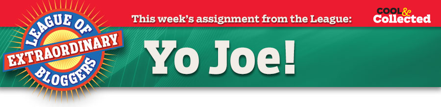 This week's assignment from the League: Yo Joe!
