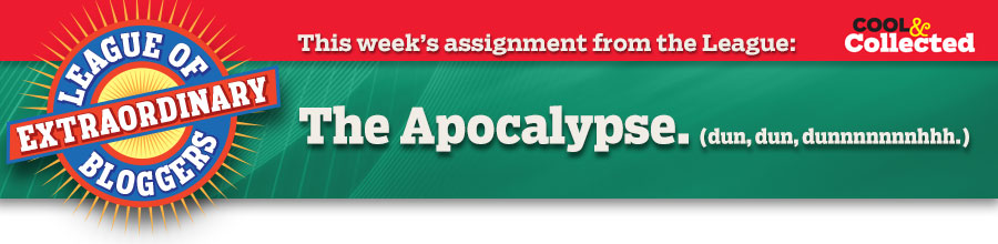 This week's assignment from the League: The Apocalypse